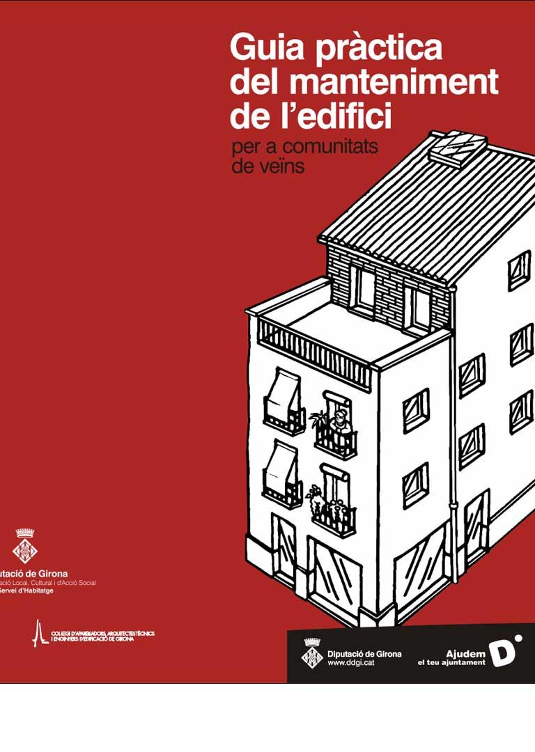 Guia Pràctica del manteniment de l´edifici per a comunitats de veïns. Editada per la Diputació de Girona.